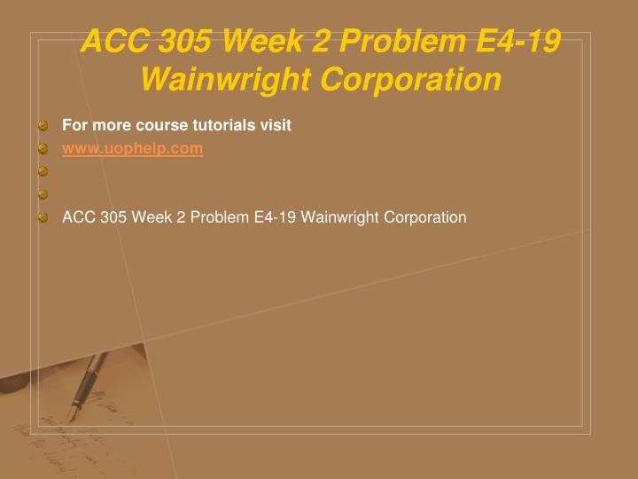 ACC 305 Week 2 Problem E4-19 Wainwright Corporation