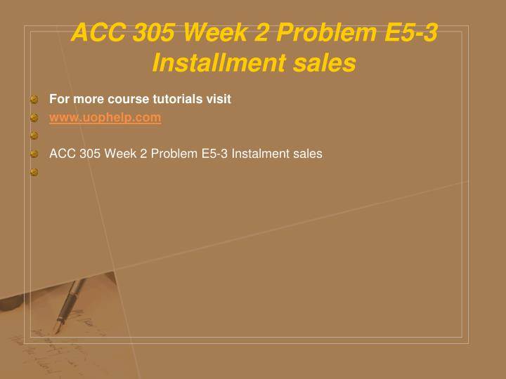 ACC 305 Week 2 Problem E5-3 Installment sales