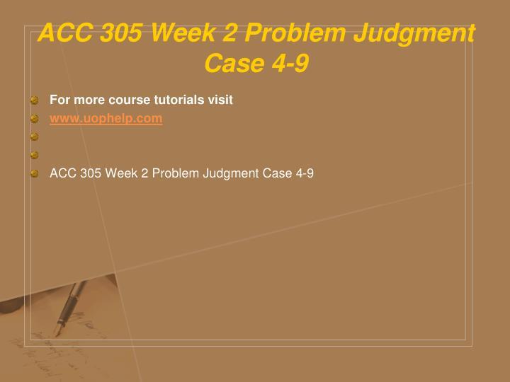 ACC 305 Week 2 Problem Judgment Case 4-9