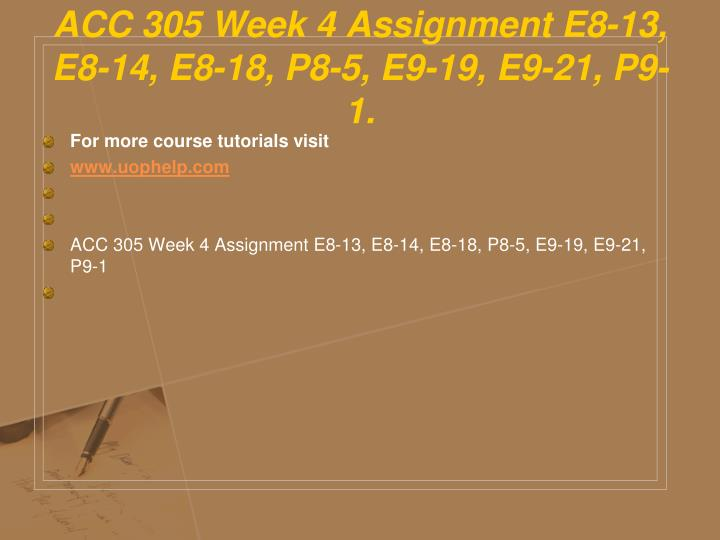 ACC 305 Week 4 Assignment E8-13, E8-14, E8-18, P8-5, E9-19, E9-21, P9-1.