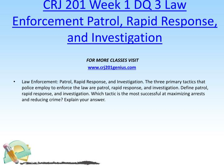 CRJ 201 Week 1 DQ 3 Law Enforcement Patrol, Rapid Response, and Investigation