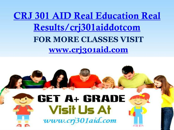 Crj 301 aid real education real results crj301aiddotcom
