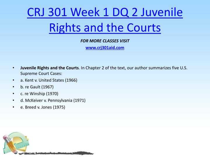CRJ 301 Week 1 DQ 2 Juvenile Rights and the Courts