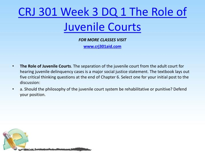 CRJ 301 Week 3 DQ 1 The Role of Juvenile Courts