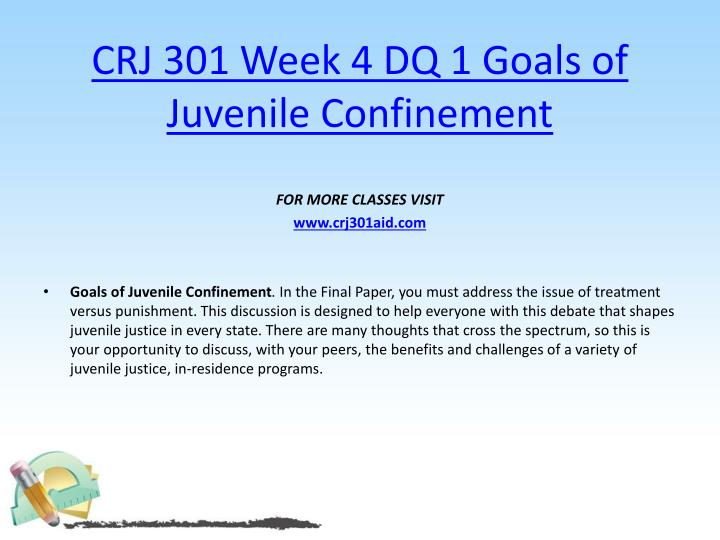 CRJ 301 Week 4 DQ 1 Goals of Juvenile Confinement