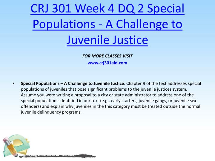 CRJ 301 Week 4 DQ 2 Special Populations - A Challenge to Juvenile Justice