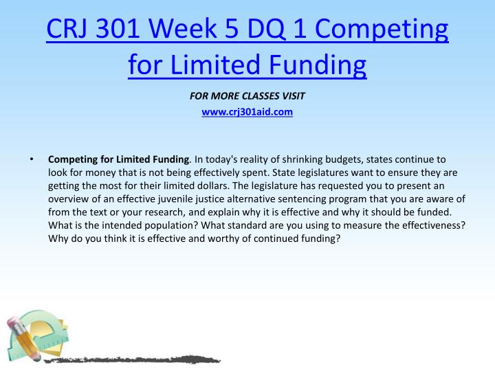 CRJ 301 Week 5 DQ 1 Competing for Limited Funding