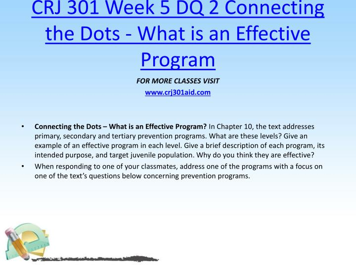 CRJ 301 Week 5 DQ 2 Connecting the Dots - What is an Effective Program