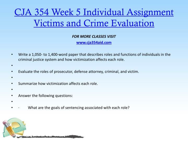 cja 354 week 5 victims and Cja 354 week 5 individual assignment victims and crime evaluatio for more classes visit wwwindigohelpcom write a 1,050- to 1,400-word paper that describes roles and functions of.