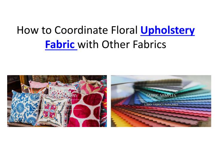 How to coordinate floral upholstery fabric with other fabrics