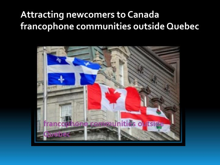 Attracting newcomers to Canada francophone communities outside Quebec