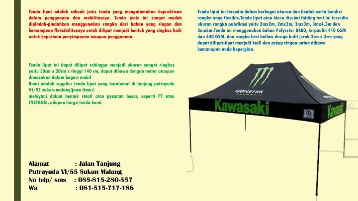 Tenda lipat adalah sebuah jenis tenda yang mengutamakan kepraktisan dalam penggunaan dan mobilitasnya. Tenda jenis ini sangat mudah dipindah-pindahkan menggunakan rangka dari bahan yang ringan dan kemampuan fleksibilitasnya untuk dilipat menjadi bentuk yang ringkas baik untuk keperluan penyimpanan maupun penggunaan.