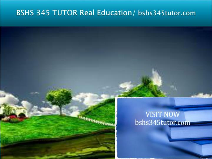 Bshs 345 tutor real education bshs345tutor com