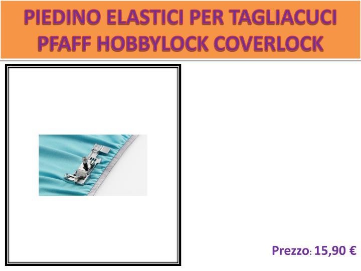 PIEDINO ELASTICI PER TAGLIACUCI PFAFF HOBBYLOCK COVERLOCK