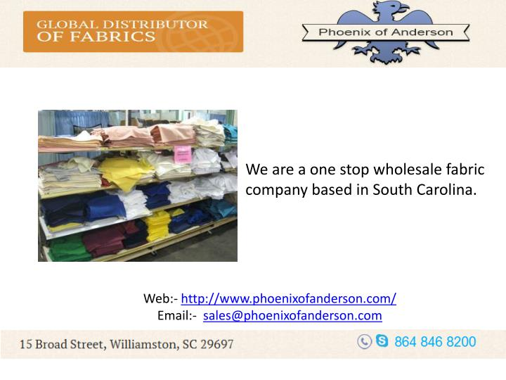We are a one stop wholesale fabric company based in South Carolina.