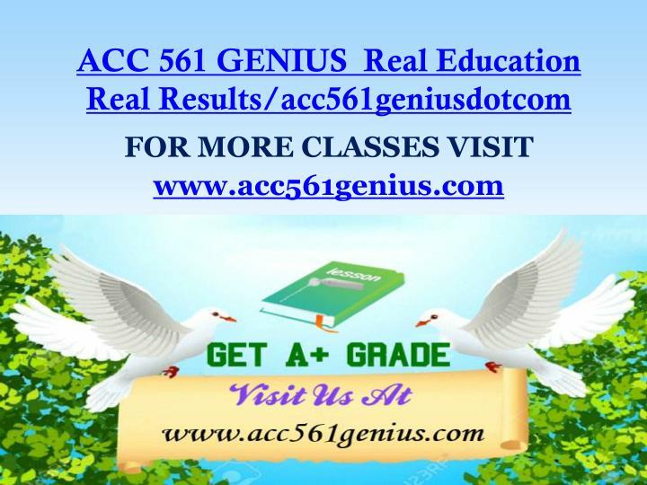 ACC 561 GENIUS  Real Education Real Results/acc561geniusdotcom