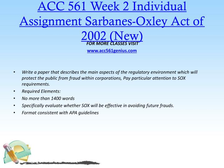 ACC 561 Week 2 Individual Assignment Sarbanes-Oxley Act of 2002 (New)