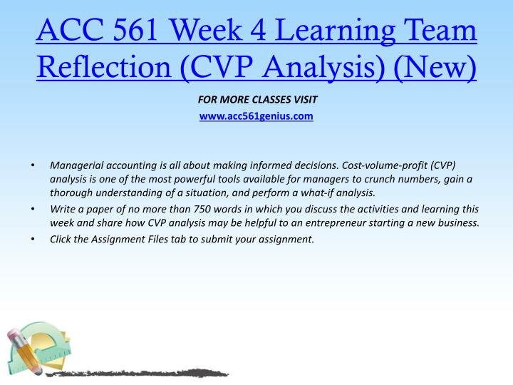 ACC 561 Week 4 Learning Team Reflection (CVP Analysis) (New)