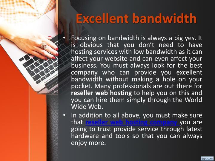 Excellent bandwidth