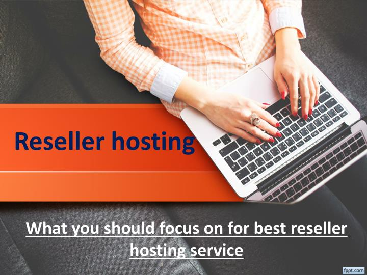 What you should focus on for best reseller hosting service