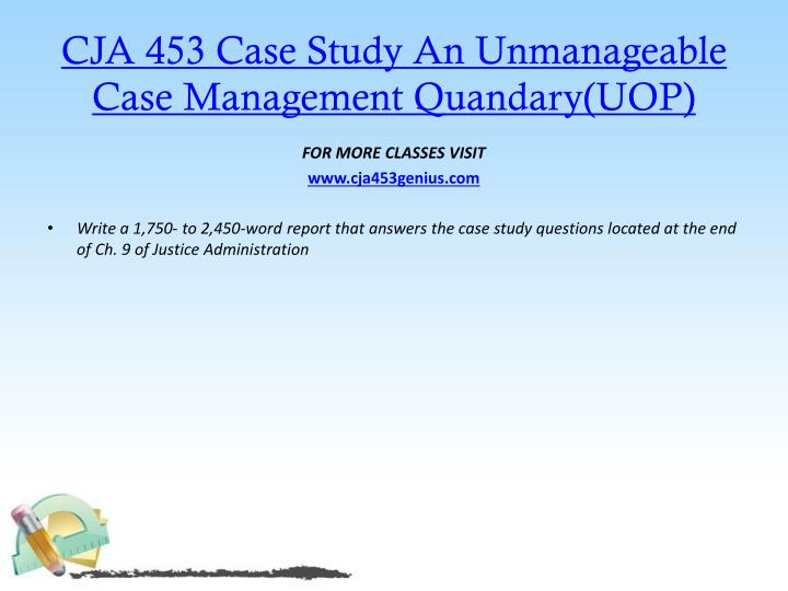 Cja 453 case study an unmanageable case management quandary uop