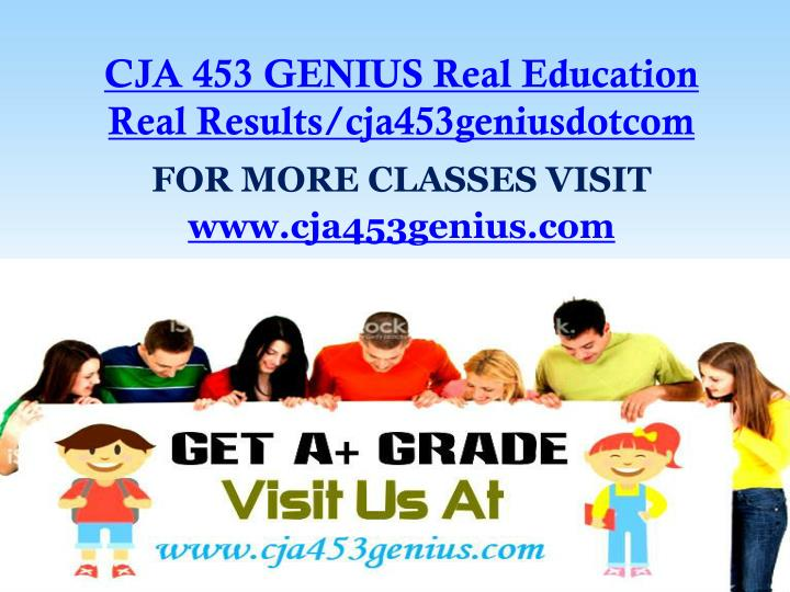 CJA 453 GENIUS Real Education Real Results/cja453geniusdotcom
