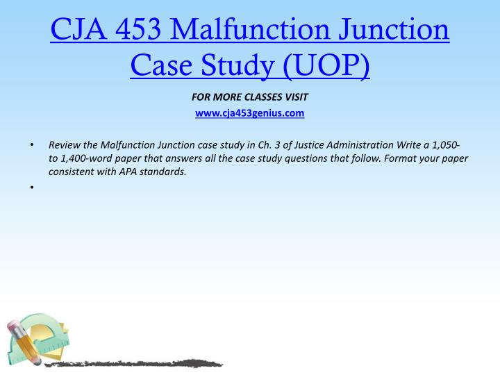 CJA 453 Malfunction Junction Case Study (UOP)