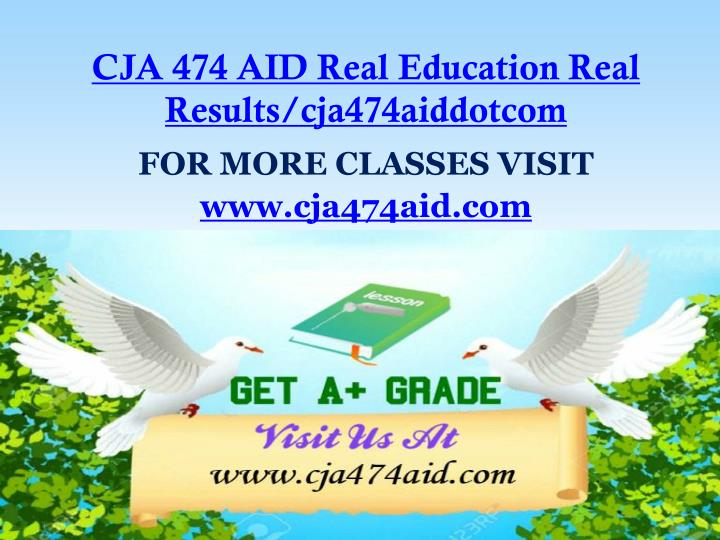 CJA 474 AID Real Education Real Results/cja474aiddotcom