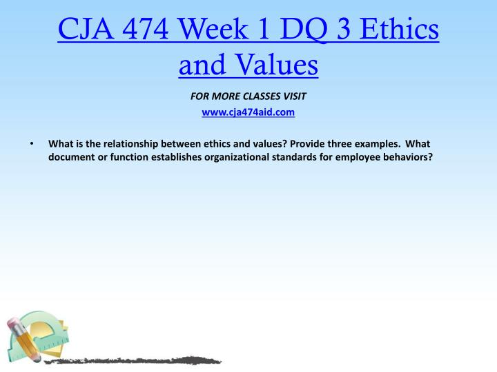 CJA 474 Week 1 DQ 3 Ethics and Values