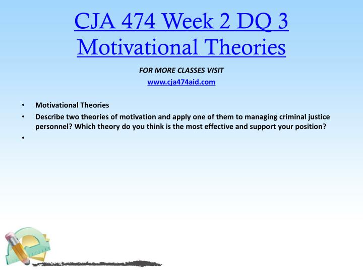 CJA 474 Week 2 DQ 3 Motivational Theories