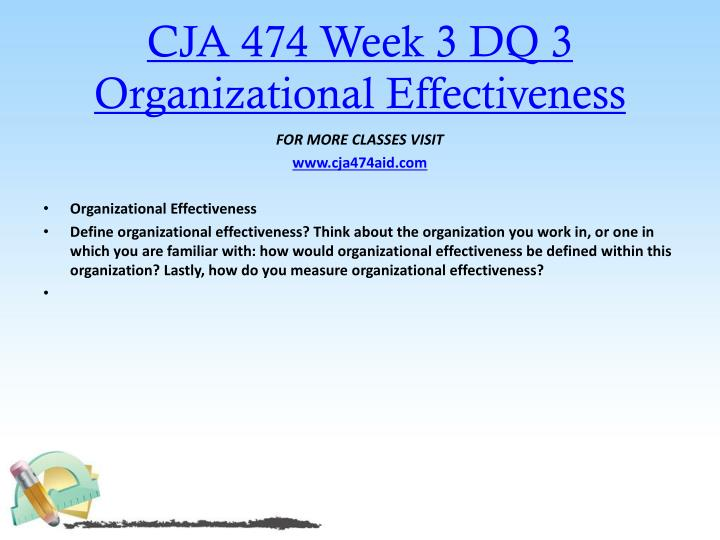 CJA 474 Week 3 DQ 3 Organizational Effectiveness