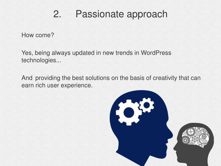 2.	Passionate approach