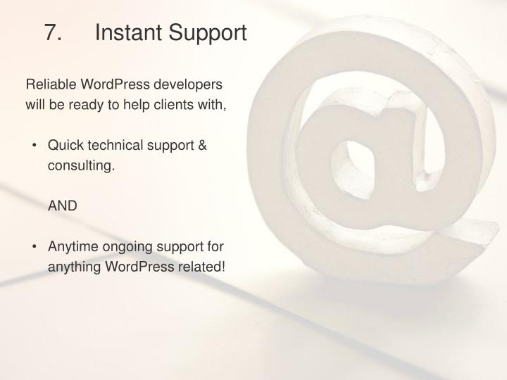 7.	Instant Support