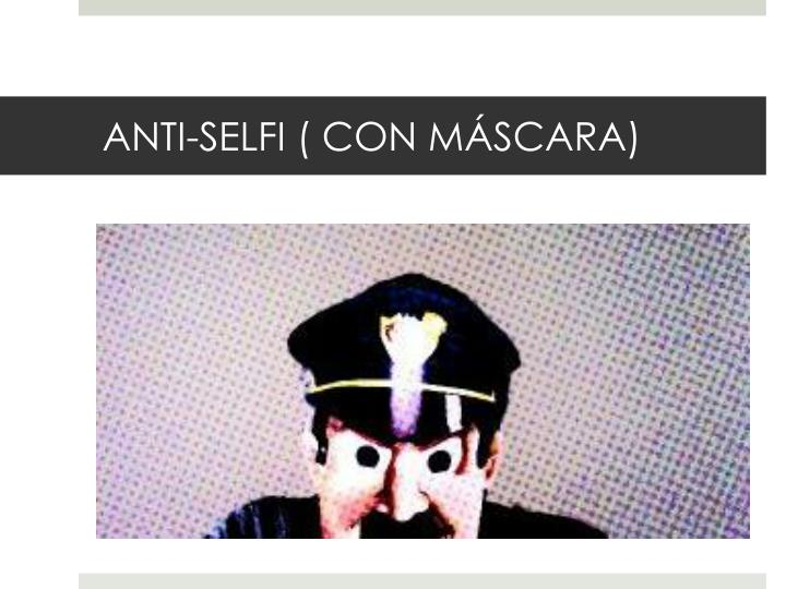 ANTI-SELFI ( CON MÁSCARA)