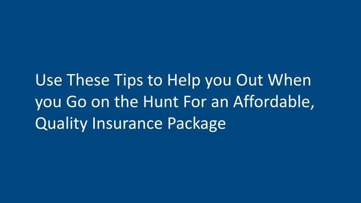 Use These Tips to Help you Out When you Go on the Hunt For an Affordable, Quality Insurance Package
