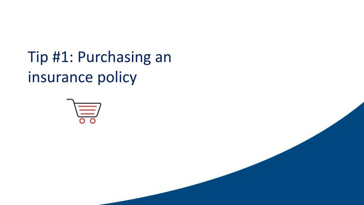 Tip #1: Purchasing an insurance policy