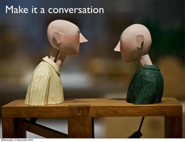 Make it a conversation
