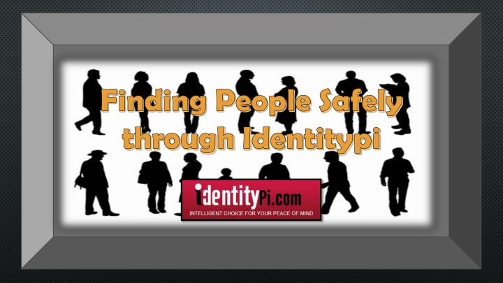 Finding people s afely through i dentitypi