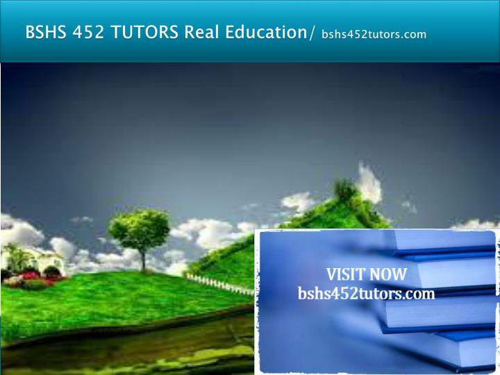 Bshs 452 tutors real education bshs452tutors com