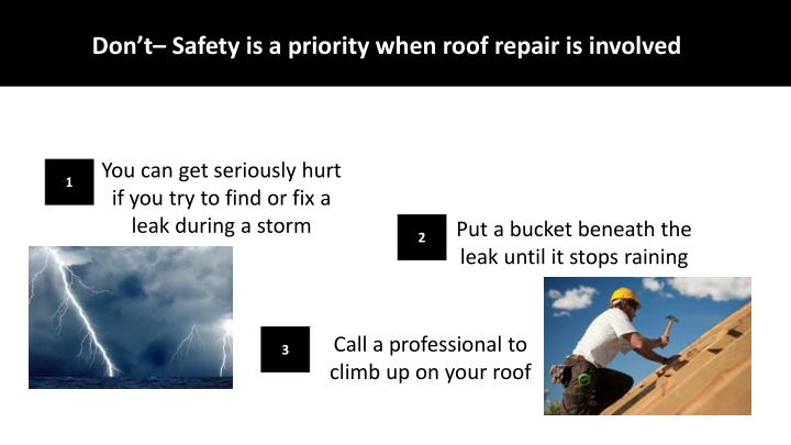 Don't– Safety is a priority when roof repair is involved