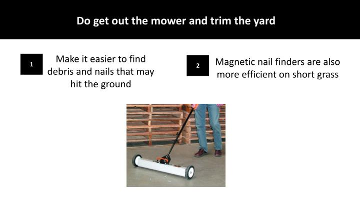 Do get out the mower and trim the yard