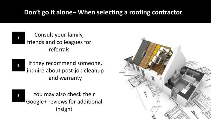 Don't go it alone– When selecting a roofing contractor