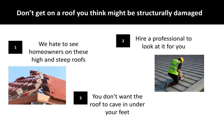 Don't get on a roof you think might be structurally damaged