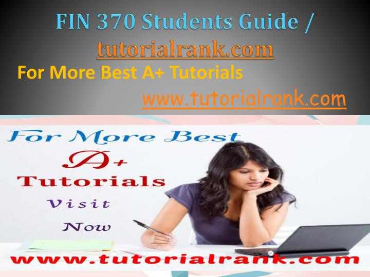 Fin 370 students guide tutorialrank com