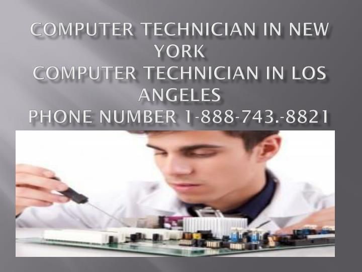 Computer technician in new york computer technician in los angeles phone number 1 888 743 8821