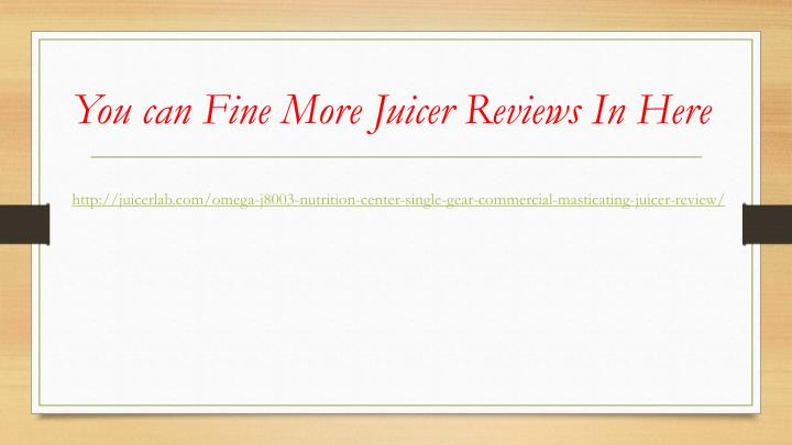 You can Fine More Juicer Reviews In Here