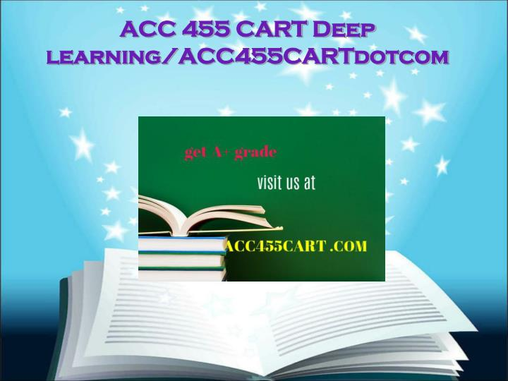 Acc 455 cart deep learning acc455cartdotcom