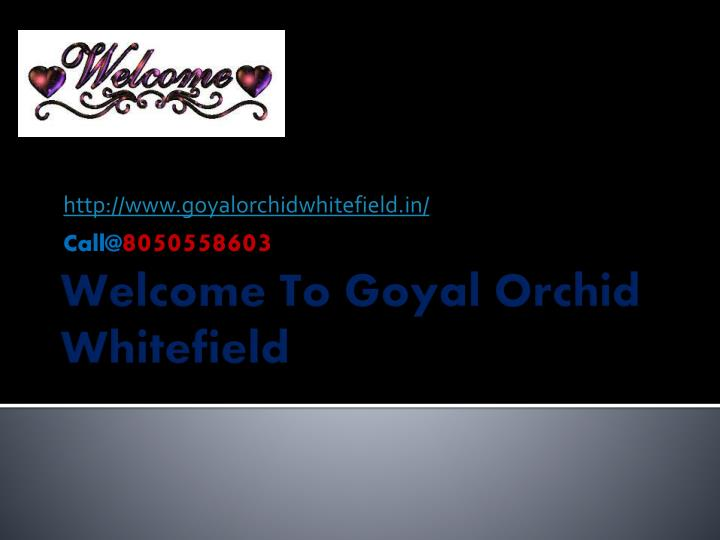 Http www goyalorchidwhitefield in call@ 8050558603