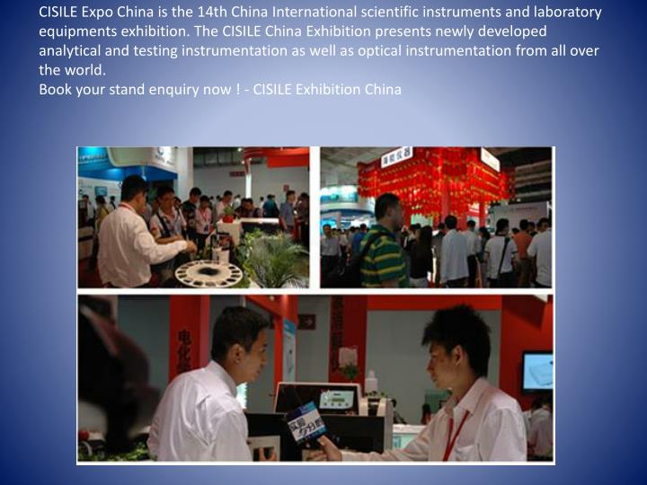 CISILE Expo China is the 14th China International scientific instruments and laboratory equipments exhibition.The CISILE China Exhibition presents newly developed analytical and testing instrumentation as well as optical instrumentation from all over the world.