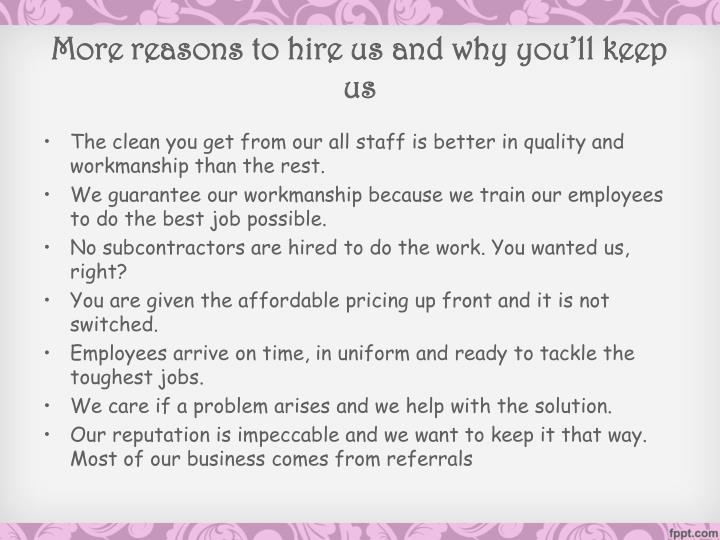 More reasons to hire us and why you'll keep us